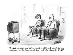 """I asked you what you had for lunch.  I didn't ask you if the new receptio…"" - New Yorker Cartoon by Warren Miller"