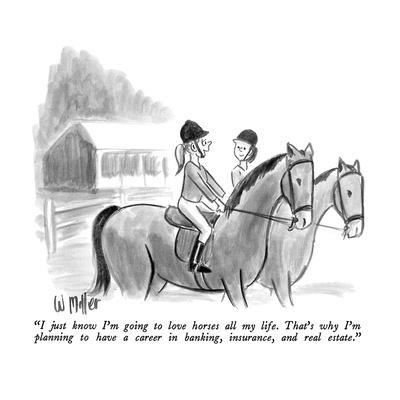 """""""I just know I'm going to love horses all my life.  That's why I'm plannin?"""" - New Yorker Cartoon"""