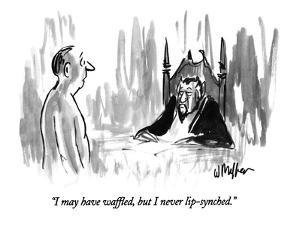 """I may have waffled, but I never lip-synched."" - New Yorker Cartoon by Warren Miller"