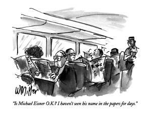 """""""Is Michael Eisner O.K.?  I haven't seen his name in the papers for days."""" - New Yorker Cartoon by Warren Miller"""