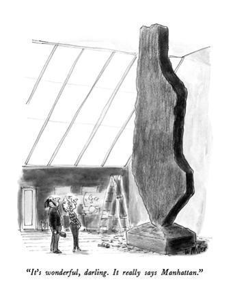 """It's wonderful, darling.  It really says Manhattan."" - New Yorker Cartoon by Warren Miller"