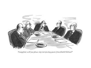 """Langsford, will you please stop interjecting quotes from Kahlil Gibran?"" - New Yorker Cartoon by Warren Miller"