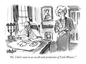 """""""No.  I don't want to see an all-male production of 'Little Women.' """" - New Yorker Cartoon by Warren Miller"""