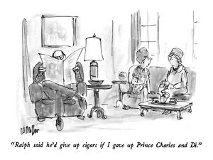 """""""Ralph said he'd give up cigars if I gave up Prince Charles and Di."""" - New Yorker Cartoon by Warren Miller"""