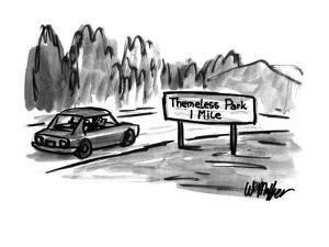 "Road sign: ""Themeless Park, 1 Mile."" - New Yorker Cartoon by Warren Miller"