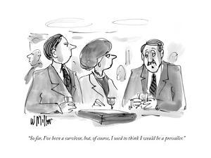 """So far, I've been a survivor, but, of course, I used to think I would be …"" - New Yorker Cartoon by Warren Miller"