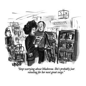 """""""Stop worrying about Madonna. She's probably just retooling for her next s…"""" - New Yorker Cartoon by Warren Miller"""