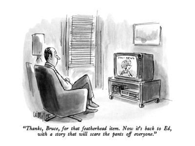"""""""Thanks, Bruce, for that featherhead item.  Now it's back to Ed, with a st…"""" - New Yorker Cartoon by Warren Miller"""