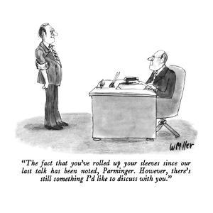 """The fact that you've rolled up your sleeves since our last talk has been …"" - New Yorker Cartoon by Warren Miller"