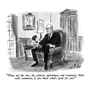 """There are the arts, the sciences, agriculture, and commerce.  Stick with …"" - New Yorker Cartoon by Warren Miller"
