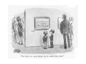 """Van Gogh was a good painter, but he couldn't draw trains."" - New Yorker Cartoon by Warren Miller"