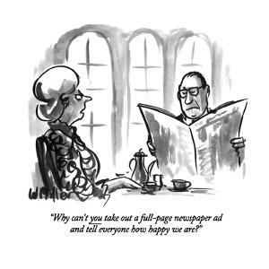 """Why can't you take out a full-page newspaper ad and tell everyone how hap…"" - New Yorker Cartoon by Warren Miller"