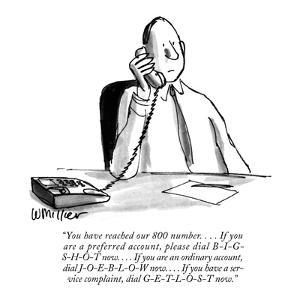 """""""You have reached our 800 number. . . . If you are a preferred account, pl?"""" - New Yorker Cartoon by Warren Miller"""