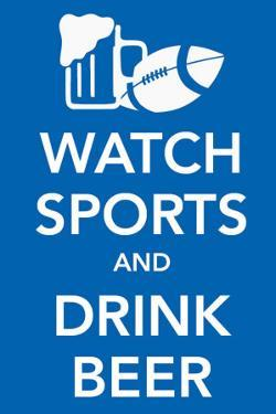 Watch Sports and Drink Beer