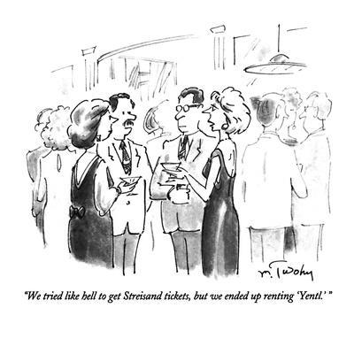 https://imgc.allpostersimages.com/img/posters/we-tried-like-hell-to-get-streisand-tickets-but-we-ended-up-renting-yen-new-yorker-cartoon_u-L-PGT6MF0.jpg?artPerspective=n