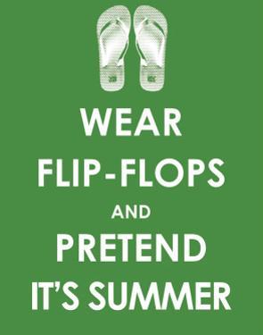 Wear Flip Flops and Pretend it's Summer