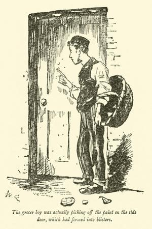 The Grocer Boy Was Actually Picking Off the Paint on the Side Door, Which Had Formed into Blisters