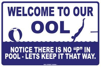 "Welcome to Our ool Notice There is no ""P"" in Pool-Let's Keep it That Way."