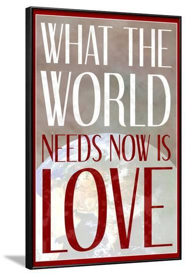 What The World Needs Now Is Love--Framed Poster
