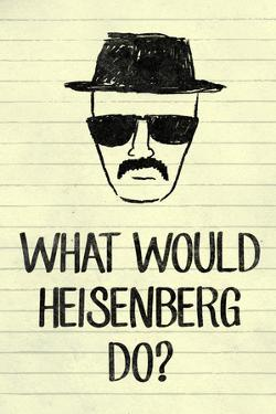 What Would Heisenberg Do Television