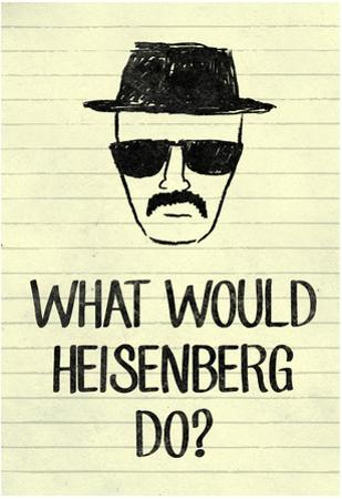 What Would Heisenberg Do