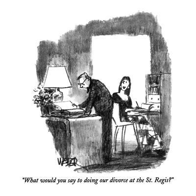 https://imgc.allpostersimages.com/img/posters/what-would-you-say-to-doing-our-divorce-at-the-st-regis-new-yorker-cartoon_u-L-PGT6SX0.jpg?artPerspective=n