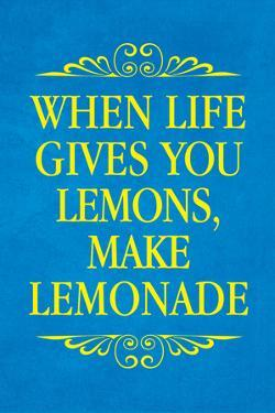 When Life Gives You Lemons Make Lemonade Art Poster Print