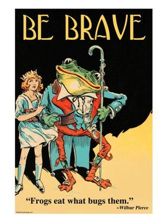 Be Brave by Wilbur Pierce