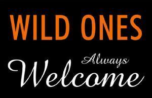 Wild Ones Always Welcome