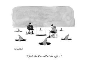 """""""I feel like I'm still at the office."""" - New Yorker Cartoon by Will McPhail"""