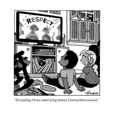"""""""Everything I know about being human I learned from animals."""" - New Yorker Cartoon"""
