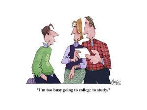 """""""I'm too busy going to college to study."""" - Cartoon by William Haefeli"""