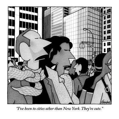 """""""I've been to cities other than New York. They're cute."""" - New Yorker Cartoon"""