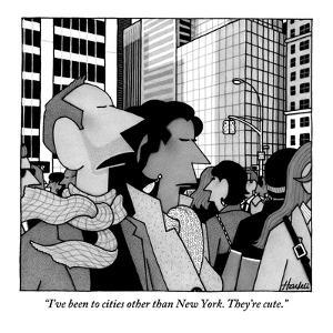 """I've been to cities other than New York. They're cute."" - New Yorker Cartoon by William Haefeli"