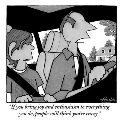 """""""If you bring joy and enthusiasm to everything you do, people will think y?"""" - New Yorker Cartoon"""