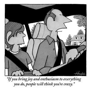"""""""If you bring joy and enthusiasm to everything you do, people will think y?"""" - New Yorker Cartoon by William Haefeli"""