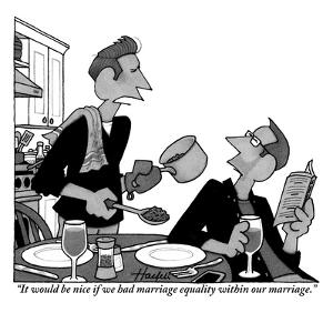 """It would be nice if we had marriage equality within our marriage."" - New Yorker Cartoon by William Haefeli"