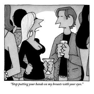 """""""Stop putting your hands on my breasts with your eyes."""" - New Yorker Cartoon by William Haefeli"""