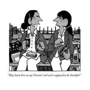 """""""They learn how to say 'Gracias' and we're supposed to be thankful."""" - New Yorker Cartoon by William Haefeli"""