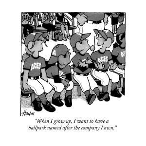 """""""When I grow up, I want to have a ballpark named after the company I own."""" - New Yorker Cartoon by William Haefeli"""