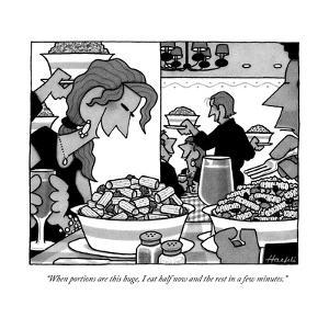 """""""When portions are this huge, I eat half now and the rest in a few minutes - New Yorker Cartoon by William Haefeli"""