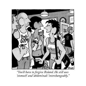 """""""You'll have to forgive Roland. He still uses 'stomach' and 'abdominals' i…"""" - New Yorker Cartoon by William Haefeli"""