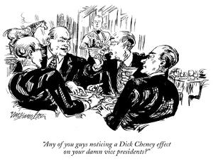 """Any of you guys noticing a Dick Cheney effect on your damn vice-president…"" - New Yorker Cartoon by William Hamilton"