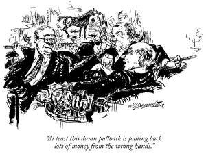 """""""At least this damn pullback is pulling back lots of money from the wrong …"""" - New Yorker Cartoon by William Hamilton"""
