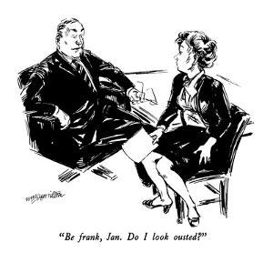 """Be frank, Jan.  Do I look ousted?"" - New Yorker Cartoon by William Hamilton"