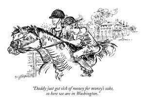 """""""Daddy just got sick of money for money's sake, so here we are in Washington."""" - New Yorker Cartoon by William Hamilton"""