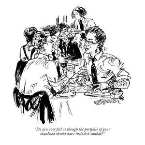"""Do you ever feel as though the portfolio of your manhood should have incl…"" - New Yorker Cartoon by William Hamilton"
