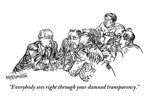 """Everybody sees right through your damned transparency."" - New Yorker Cartoon by William Hamilton"