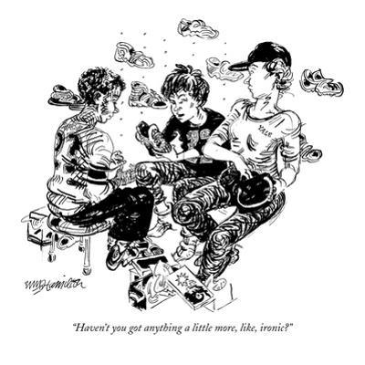 """""""Haven't you got anything a little more, like, ironic?"""" - New Yorker Cartoon by William Hamilton"""