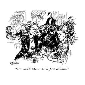 """He sounds like a classic first husband."" - New Yorker Cartoon by William Hamilton"
